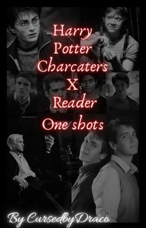 Harry potter characters  One shots (smuts and fluffs) by CursedbyDraco