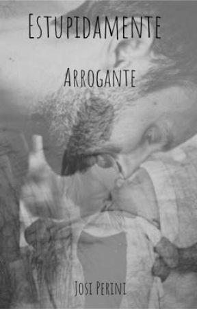 Estupidamente Arrogante by Josiperini1