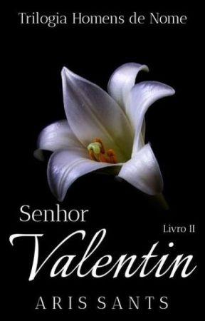 """Senhor Valentin (Livro 2 da Trilogia """"Homens De Nome"""") by Aris_Sants"""