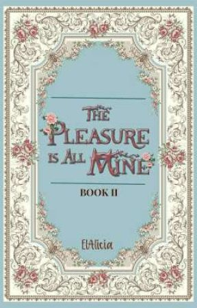 THE PLEASURE IS ALL MINE by ElAlicia