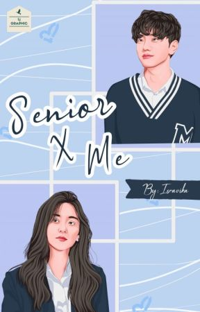 Senior X Me(Revisi) by Isravika