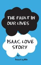 The Fault in Our Lives (Isaac Love Story) by SabakuNoEyebrows