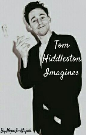 Tom Hiddleston Imagines by NopeImNajah