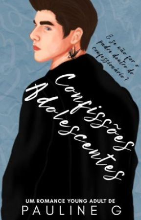 Confissões Adolescentes [COMPLETO] by PaulineGrasm