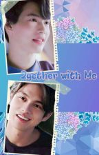 2gether With Me by NoobWriter27