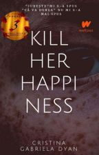 Kill her happiness  by CristinaGabrielaDyan
