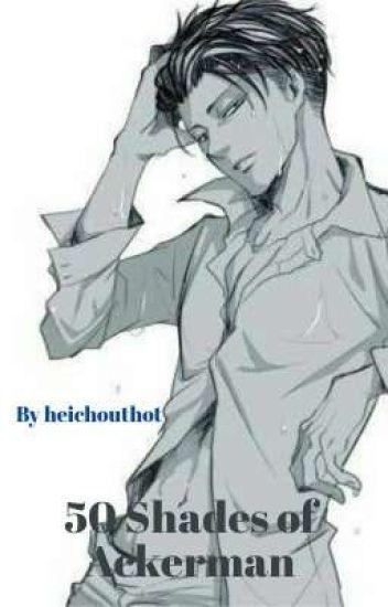 50 Shades of Ackerman {Modern Levi x Reader}