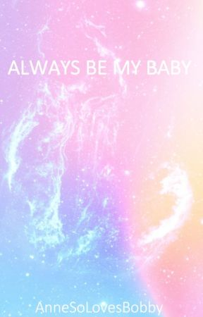 ALWAYS BE MY BABY by AnneSoLovesBobby