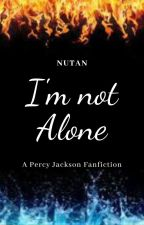 I'm not Alone *Under editing* by nightshade128