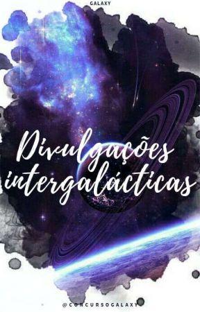 Divulgações Intergaláticas by concursogalaxy