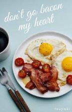 Don't Go Bacon My Heart by Tsuyaki