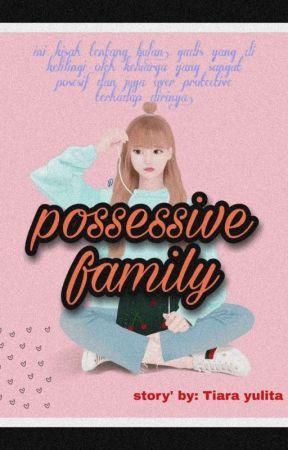 Possessive Family (Sedang PO) by TiaraYulita2