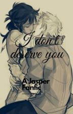 """I don't deserve you,"" A Jasper fanfiction by Lio_Wahine"