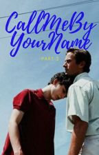 Call me by your name: part 2 by Elioperlman6669