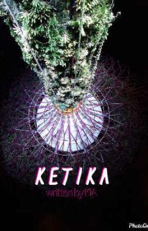 KETIKA by qiaqiya