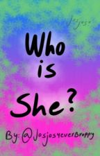 Who is she? by Josjos4everBroppy