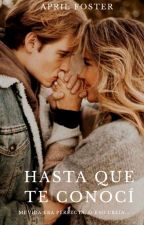 Hasta Que Te Conocí [Cancelada] by Maximiliana24