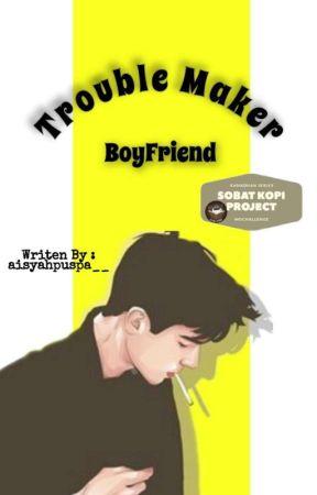 Trouble Maker BoyFriend by aisyahpuspa__