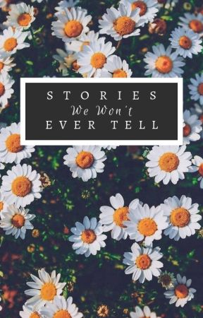 Stories We Won't Ever Tell by NeverCatchMe