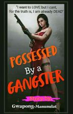 POSSESED BY A GANGSTER by GwApOnG-MaNuNuLaT