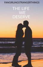 The Life We Deserve by FangirlingST