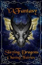 Slaying Dragons & Chasing Fairies by YAFantasy