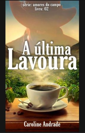 A última lavoura《série amores do campo livro2》 by carolinda2660
