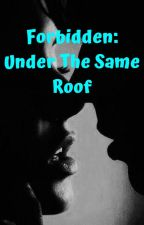 Forbidden: Under The Same Roof by KaylaSue321