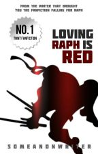 Loving Raph Is Red (TMNT) ✔ by someanonwriter
