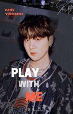 Play with Me  بقلم _Niyoon_