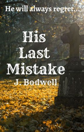 His Last Mistake [COMPLETED] by JBodwell