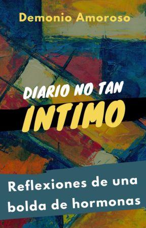 Diario NO tan intimo by DemonioAmoroso