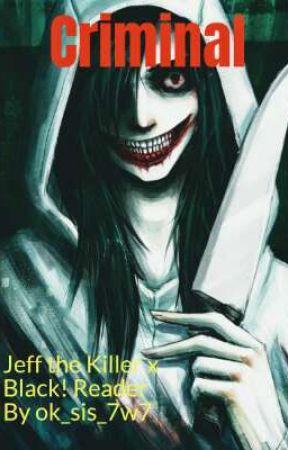 Criminal: Jeff the Killer x Black! Reader by ok_sis_7w7