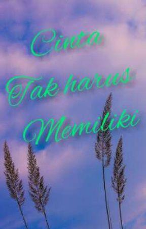 CINTA TAK HARUS MEMILIKI  by delaagust_03