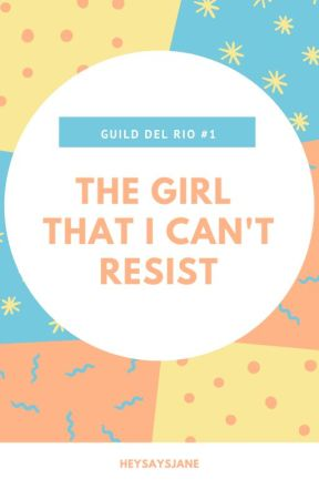 [GDR #1] The Girl That I Can't Resist [COMPLETED] by heysaysjane
