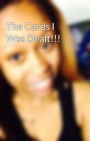 The Cards I Was Dealt!!! by EsheelleWintersUpsha