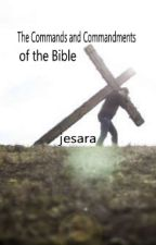 The Commands and Commandments of the Bible (Old and New Testaments) by jesara