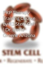 PRP Therapy Training Course by R3 Stem Cell   Dr. David Greene Arizona by r3stemcell