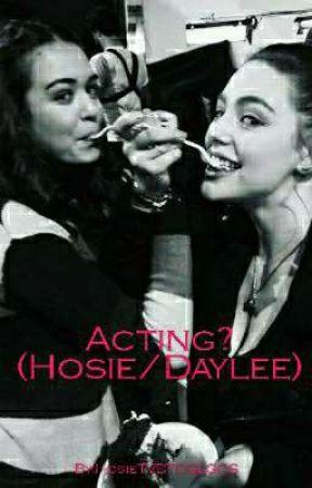 Acting? (Hosie/Daylee) by HosieTVDTOGLGCS