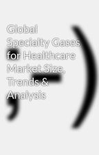 Global Specialty Gases for Healthcare Market Size, Trends & Analysis by SandeepVish