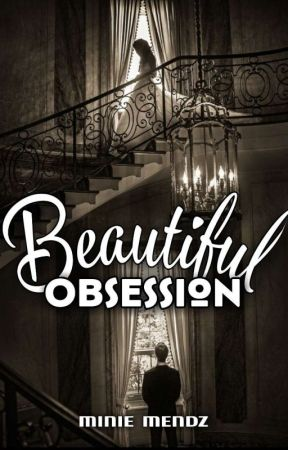 BEAUTIFUL OBSESSION by TheRealMinieMendz