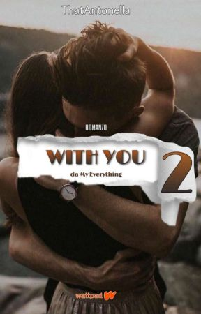 With You 2 - da My Everything #Wattys2020 by thatantonella