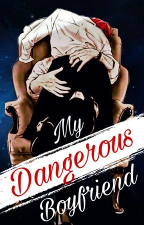My Dangerous Boyfriend by Lord_Iris