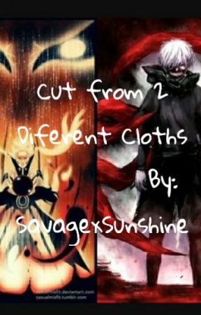 Cut From 2 Different Cloths // Naruto x Tokyo Ghoul x OC by SavagexSunshine
