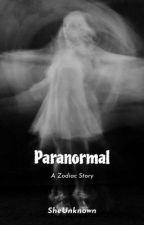 Paranormal(Zodiac Story) by SheUnwanted