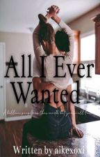 All I ever wanted  by aikexoxi