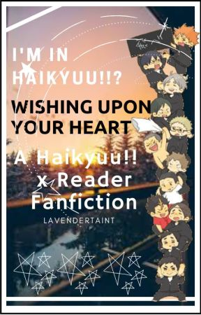 [I'm in Haikyuu!!?] Wishing Upon Your Heart    A Haikyuu!! Fanfiction by LavenderTaint