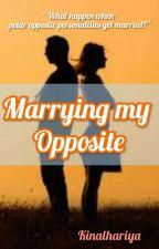 Marrying my Opposite by kinalhariya
