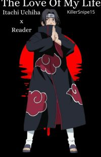 The Love Of My Life {Itachi Uchiha x Reader} cover
