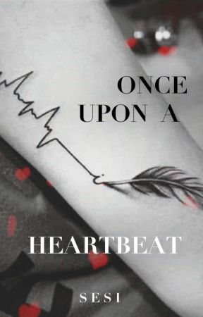 Once upon a heartbeat by its_Sesi
